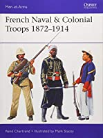 French Naval & Colonial Troops 1872–1914 (Men at Arms)