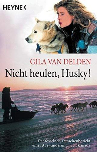 Nicht heulen, Husky. by Gila van Delden(2000-12-01)