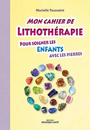 Mon cahier de lithothérapie pour soigner les enfants