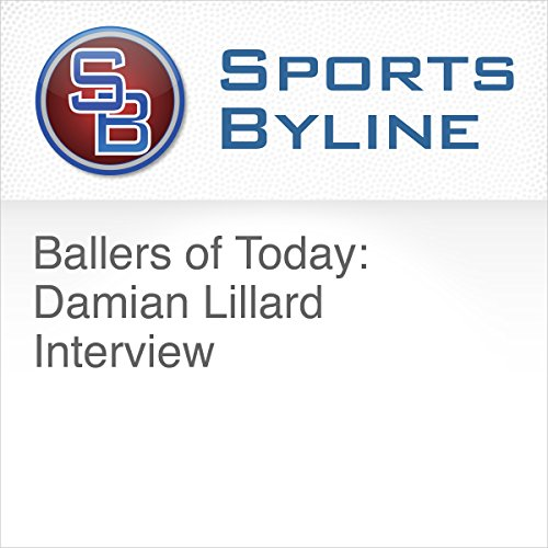 Ballers of Today: Damian Lillard Interview audiobook cover art