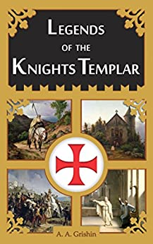 Legends of the Knights Templar by [A. A. Grishin]