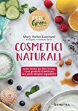 cosmetici naturali: tante ricette per fare in casa i tuoi prodotti di bellezza con pochi semplici ingredienti