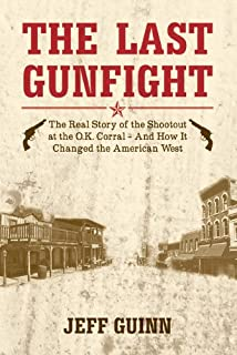 Last Gunfight: The Real Story of the Shootout at the OK Corral and How it Changed the American West