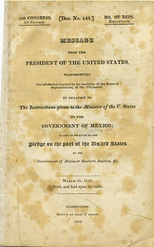 Message from the President of the United States, Transmitting the Information required by the resolution of the House of Representatives, of the 27th instant, in Relation to The Instructions given to the Minister of the U. States to the Government of Mexico; as also in relation to any Pledge on the part of the United States to the Governments of Mexico or Southern American, &c. March 30, 1826. Read, and laid upon the table.