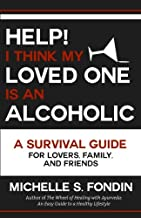 Help! I Think My Loved One Is an Alcoholic: A Survival Guide for Lovers, Family, and Friends