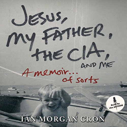 Jesus, My Father, the CIA, and Me audiobook cover art