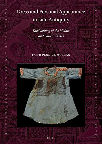 DRESS & PERSONAL APPEARANCE IN: The Clothing of the Middle and Lower Classes (Late Antique Archaeology Supplementary, Band 1)