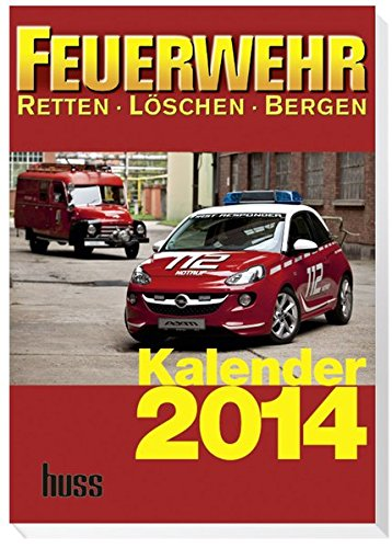 FEUERWEHR-Kalender 2014: Retten - Löschen - Bergen. 8. Jahrgang