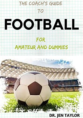 THE COACH'S GUIDE TO FOOTBALL Fo...