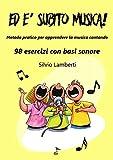 Ed è subito musica: Metodo pratico per apprendere la musica cantando. 98 esercizi con basi sonore