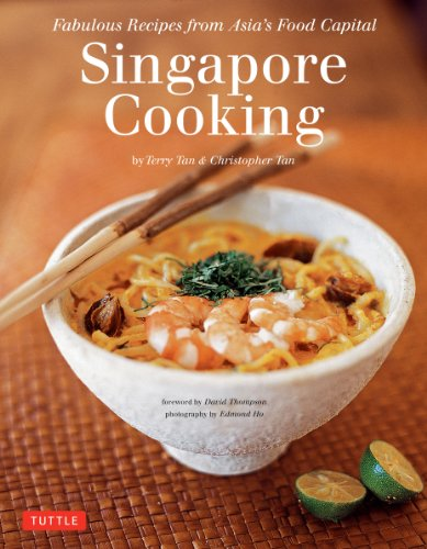 Singapore Cooking: Fabulous Recipes from Asia's Food Capital: Fabulous Recipes from Asia's Food Capital [singapore Cookbook, 111 Recipes]