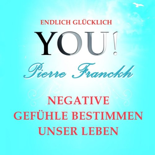 Negative Gefühle bestimmen unser Leben (YOU! Endlich glücklich) audiobook cover art