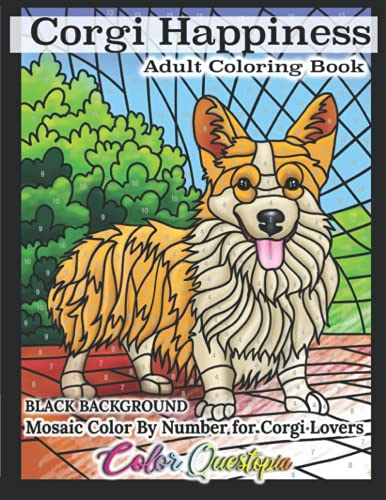 Corgi Happiness - Mosaic Color By Number Adult Coloring Book BLACK BACKGROUND For Corgi Lovers: Relaxation With Adorable Dogs