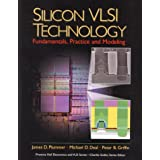 Silicon VLSI Technology: Fundamentals, Practice, and Modeling (Prentice Hall Electronics and Vlsi Series)