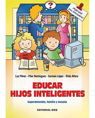 Educar hijos inteligentes: Superdotación, familia y escuela: 42 (Materiales para educadores)