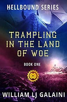 Trampling in the Land of Woe (Hellbound Book 1) by [William LJ Galaini, Lane Diamond]