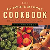 The Farmer's Market Cookbook: Seasonal Dishes Made from Nature's Freshest Ingredients