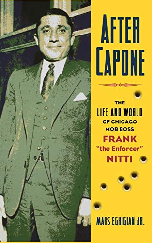 After Capone: The Life and World of Chicago Mob Boss Frank 'The Enforcer' Nitti