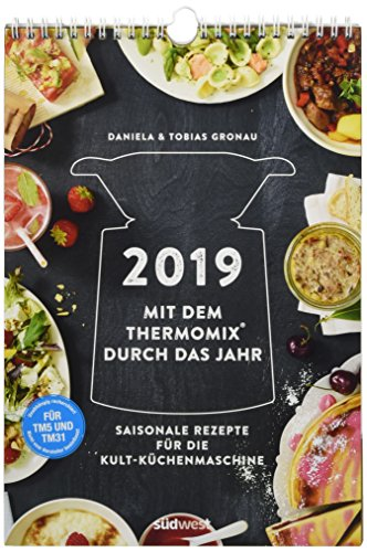 2019 Mit dem Thermomix® durch das Jahr Wandkalender: Saisonale Rezepte für die Kult-Küchenmaschine