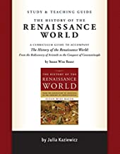 Study and Teaching Guide: The History of the Renaissance World: A curriculum guide to accompany The History of the Renaissance World