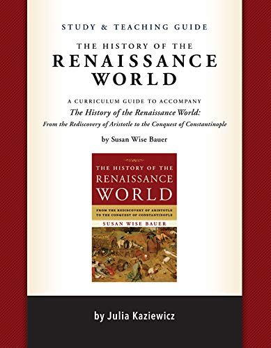 Compare Textbook Prices for Study and Teaching Guide: The History of the Renaissance World: A curriculum guide to accompany The History of the Renaissance World Study Guide, Teachers Guide Edition ISBN 9781933339795 by Kaziewicz, Julia,Park, Sarah,Bauer, Susan Wise,Wheeler, Madelaine