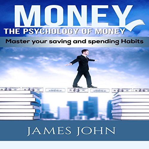 Money: The Psychology of Money     Master Your Saving and Spending Habits              By:                                                                                                                                 James John                               Narrated by:                                                                                                                                 Stephen Hufford                      Length: 25 mins     7 ratings     Overall 3.6