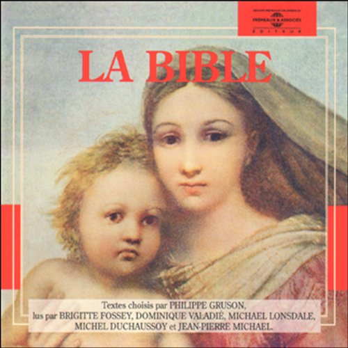 La Bible                   De :                                                                                                                                 auteur inconnu                               Lu par :                                                                                                                                 Brigitte Fossey,                                                                                        Dominique Valadié,                                                                                        Michaël Lonsdale,                   and others                 Durée : 10 h et 28 min     23 notations     Global 3,5