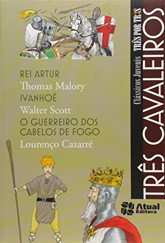 Três cavaleiros - Rei Artur / Ivanhoé / O guerreiro dos cabelos de fogo
