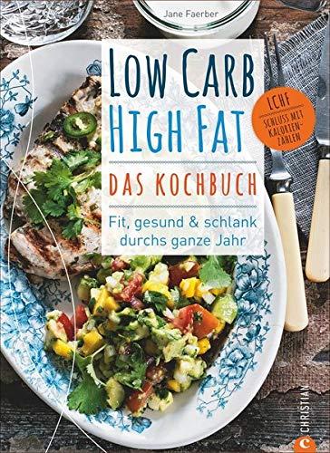 Low Carb High Fat – Das Kochbuch. Mit dem Diät-Kochbuch fit, gesund und schlank durchs ganze Jahr. 135 neue, einfache und abwechslungsreiche Rezepte zum Kochen ohne Kohlenhydrate für jeden Geschmack.