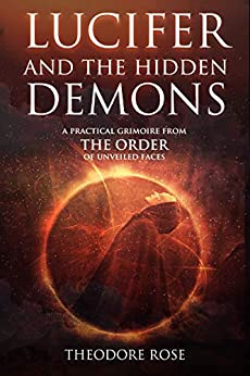 Lucifer and The Hidden Demons: A Practical Grimoire from The Order of Unveiled Faces by [Theodore Rose]