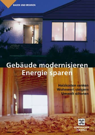 Gebäude modernisieren - Energie sparen: Heizkosten senken, Wohnwert steigern, Umwelt schonen