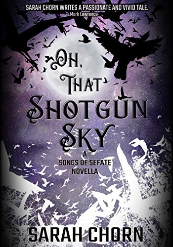 Oh, That Shotgun Sky (The Songs of Sefate) by [Sarah Chorn]