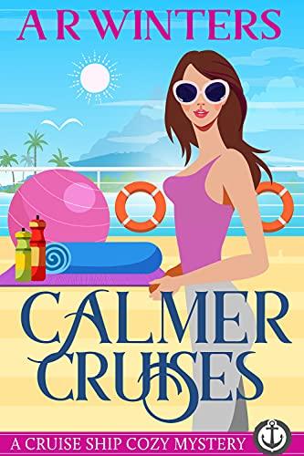 Calmer Cruises: A Humorous Cruise Ship Cozy Mystery (Cruise Ship Cozy Mysteries Book 12) by [A.R. Winters]