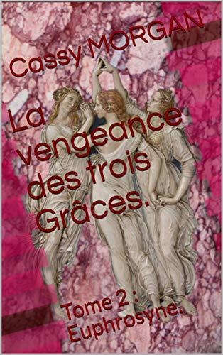 Couverture du livre La vengeance des trois Grâces.: Tome 2 : Euphrosyne.