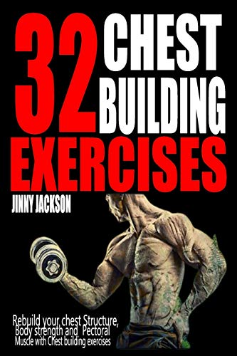 32 CHEST BUILDING EXERCISES: Rebuild your Chest structure, Body Strength and Pectoral Muscle with chest building exercises.