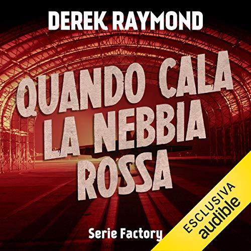 Derek Raymond – Factory 6. Quando cala la nebbia rossa (2018) mp3 - 128kbps