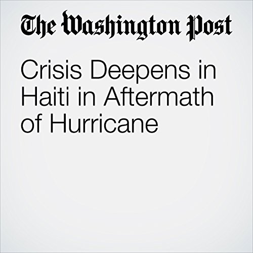 Crisis Deepens in Haiti in Aftermath of Hurricane audiobook cover art