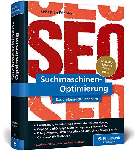 Suchmaschinen-Optimierung: Das SEO-Standardwerk in neuer Auflage. Über 1.000 Seiten Praxiswissen und Profitipps zu SEO, Google & Co.: Das ... und Profitipps zu SEO, Google & Co.