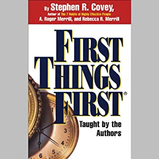 First Things First                   Written by:                                                                                                                                 Stephen R. Covey,                                                                                        A. Roger Merrill,                                                                                        Rebecca R. Merrill                               Narrated by:                                                                                                                                 Stephen R. Covey,                                                                                        A. Roger Merrill,                                                                                        Rebecca R. Merrill                      Length: 1 hr and 10 mins     8 ratings     Overall 4.8