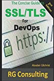 A Concise Guide to SSL/TLS for DevOps: 2nd Edition - Alasdair Gilchrist