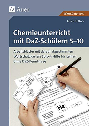 Chemieunterricht mit DaZ-Schülern 5-10: Arbeitsblätter mit darauf abgestimmten Wortschatz karten Sofort-Hilfe für Lehrer ohne DaZ-Kenntniss (5. bis ... (Unterricht mit DaZ-Schülern Sekundarstufe)