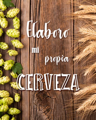 Elaboro mi propia Cerveza : 50 hojas para completar para anotar sus recetas de cervezas artesanales: microcervecería