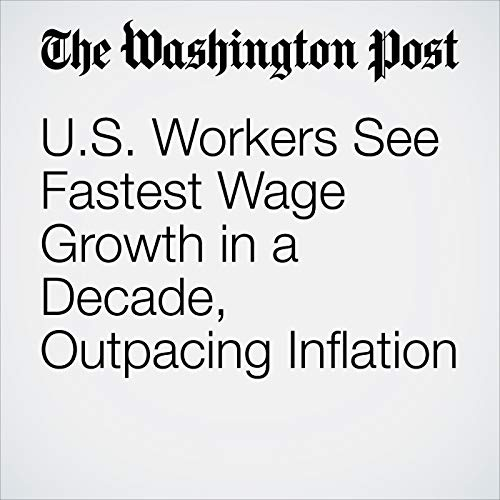 U.S. Workers See Fastest Wage Growth in a Decade, Outpacing Inflation audiobook cover art