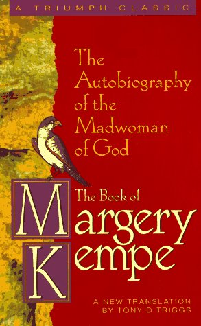 The Book of Margery Kempe: The Autobiography of the Madwoman of God (Triumph Classic)