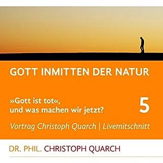 Gott inmitten der Natur     Gott ist tot, und was machen wir jetzt? 5              Autor:                                                                                                                                 Christoph Quarch                               Sprecher:                                                                                                                                 Christoph Quarch                      Spieldauer: 1 Std. und 13 Min.     2 Bewertungen     Gesamt 5,0
