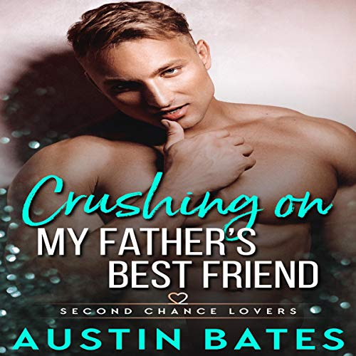 Crushing on My Father's Best Friend: Second Chance Lovers, Book 1