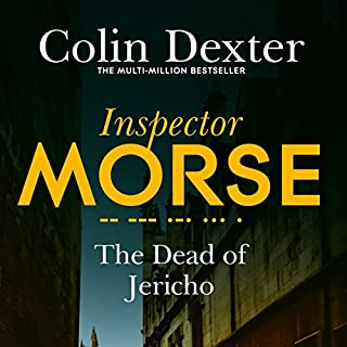 The Dead of Jericho     Inspector Morse Mysteries, Book 5              Written by:                                                                                                                                 Colin Dexter                               Narrated by:                                                                                                                                 Samuel West                      Length: 7 hrs and 13 mins     1 rating     Overall 5.0