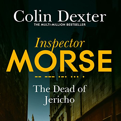 The Dead of Jericho     Inspector Morse Mysteries, Book 5              By:                                                                                                                                 Colin Dexter                               Narrated by:                                                                                                                                 Samuel West                      Length: 7 hrs and 13 mins     43 ratings     Overall 4.7