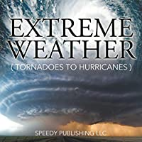 Extreme Weather (Tornadoes To Hurricanes)