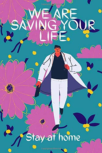 We are saving your life stay at home: Journal for nurses and doctors , Notebook for all whow works in the health field